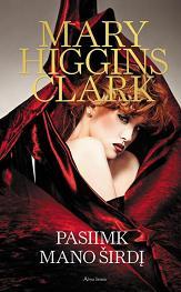 """Mary Higgins Clark """"Pasiimk mano širdį"""""""